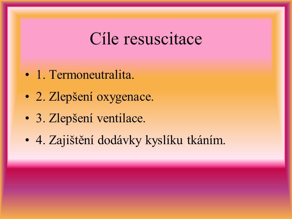 Cíle resuscitace 1.Termoneutralita. 2. Zlepšení oxygenace.