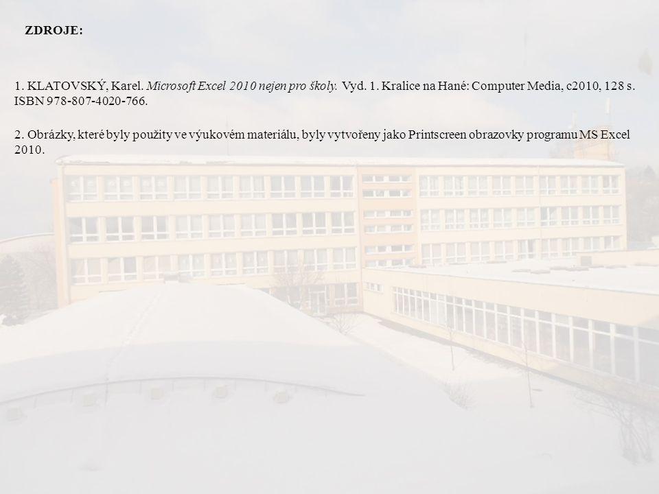 ZDROJE: 2. Obrázky, které byly použity ve výukovém materiálu, byly vytvořeny jako Printscreen obrazovky programu MS Excel 2010. 1. KLATOVSKÝ, Karel. M