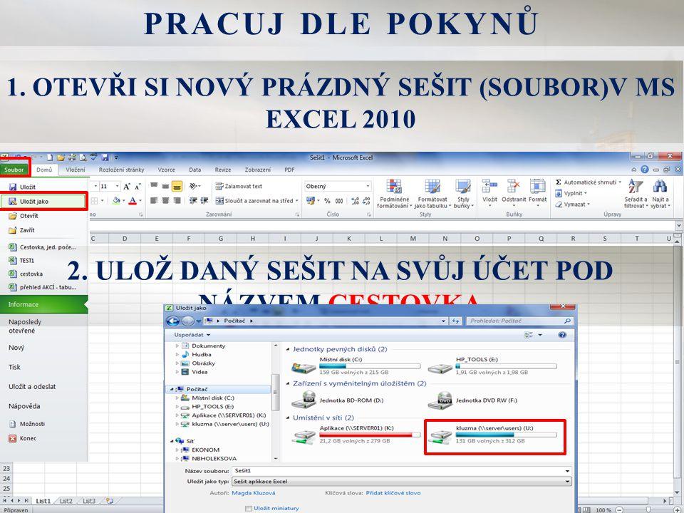 1.OTEVŘI SI NOVÝ PRÁZDNÝ SEŠIT (SOUBOR)V MS EXCEL 2010 PRACUJ DLE POKYNŮ 2.