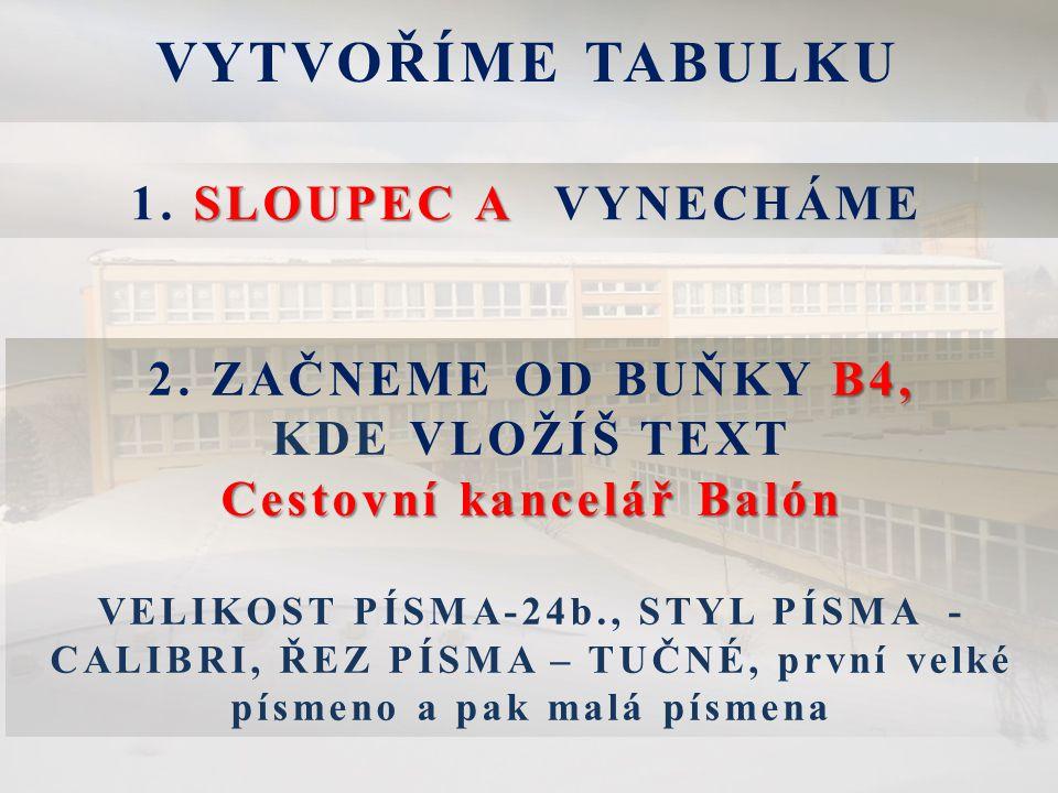 VYTVOŘÍME TABULKU SLOUPEC A 1. SLOUPEC A VYNECHÁME B4, Cestovní kancelář Balón 2.