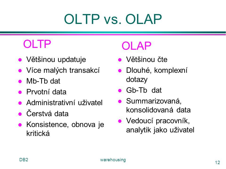 DB2warehousing 12 OLTP vs. OLAP l Většinou updatuje l Více malých transakcí l Mb-Tb dat l Prvotní data l Administrativní uživatel l Čerstvá data l Kon