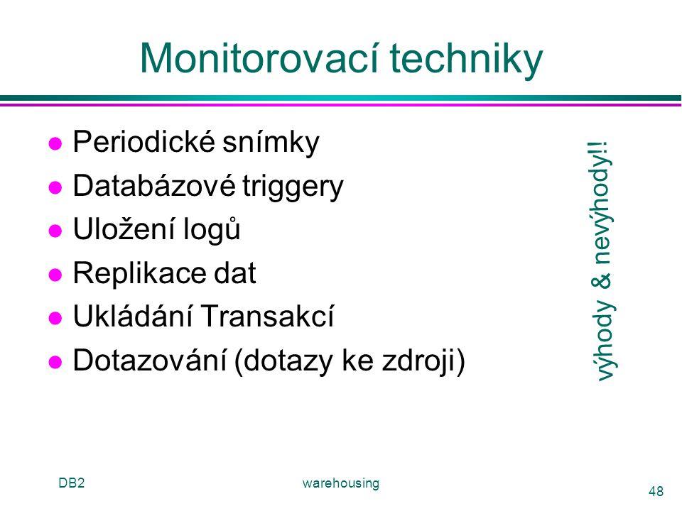 DB2warehousing 48 Monitorovací techniky l Periodické snímky l Databázové triggery l Uložení logů l Replikace dat l Ukládání Transakcí l Dotazování (do