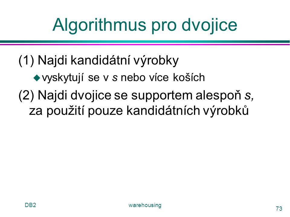 DB2warehousing 73 Algorithmus pro dvojice (1) Najdi kandidátní výrobky u vyskytují se v s nebo více koších (2) Najdi dvojice se supportem alespoň s, z