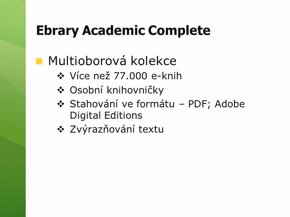 Ebrary Academic Complete Multioborová kolekce  Více než 77.000 e-knih  Osobní knihovničky  Stahování ve formátu – PDF; Adobe Digital Editions  Zvýrazňování textu