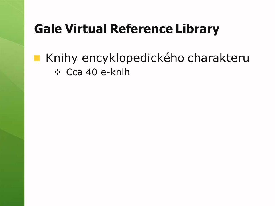 Gale Virtual Reference Library Knihy encyklopedického charakteru  Cca 40 e-knih