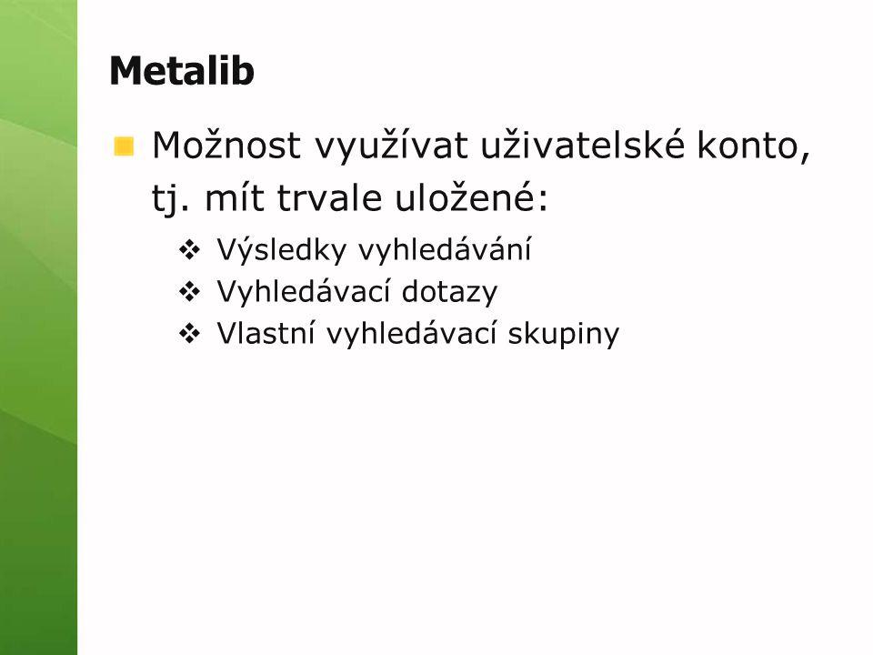 Metalib Možnost využívat uživatelské konto, tj.