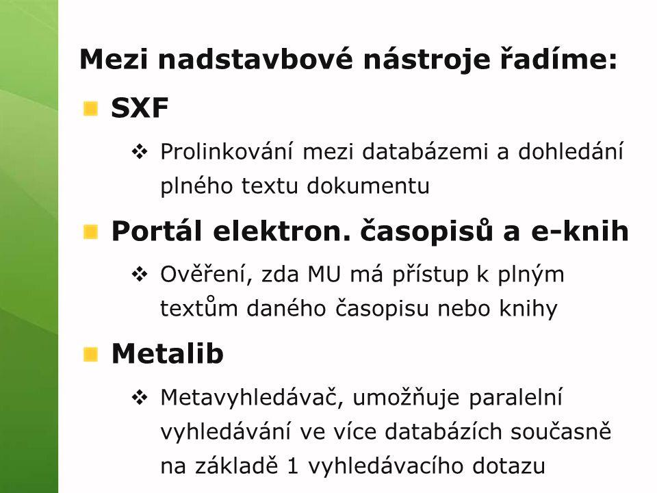 Mezi nadstavbové nástroje řadíme: SXF  Prolinkování mezi databázemi a dohledání plného textu dokumentu Portál elektron.