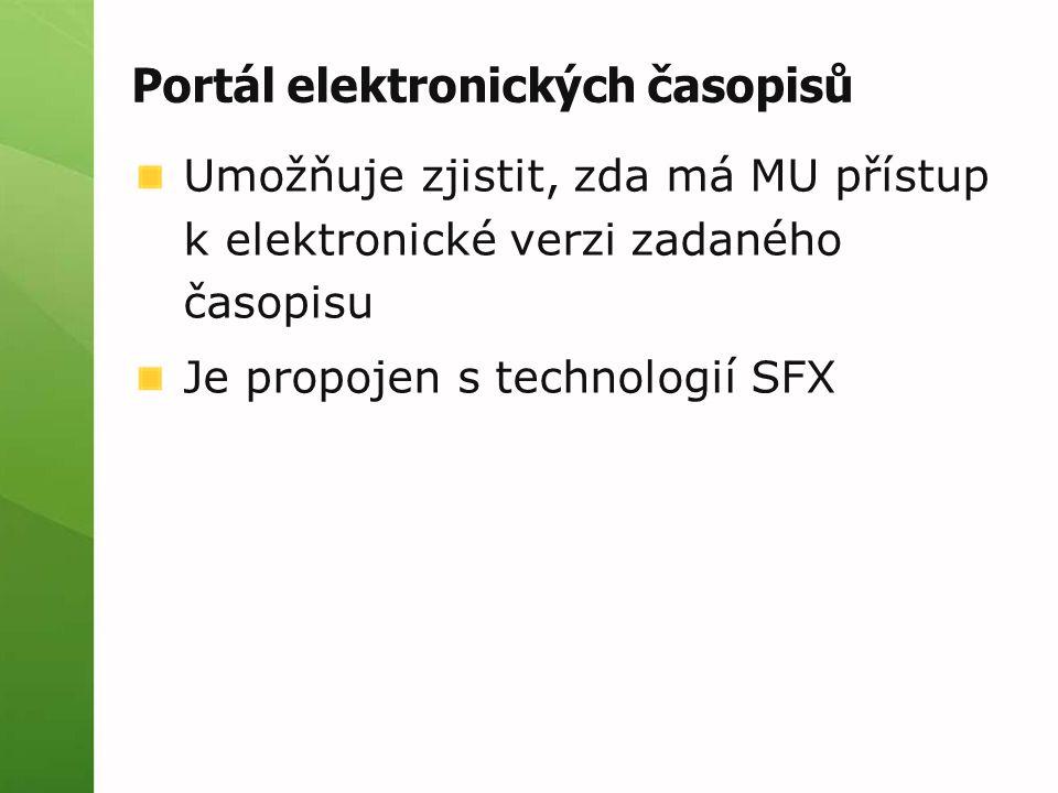 Portál elektronických časopisů Umožňuje zjistit, zda má MU přístup k elektronické verzi zadaného časopisu Je propojen s technologií SFX