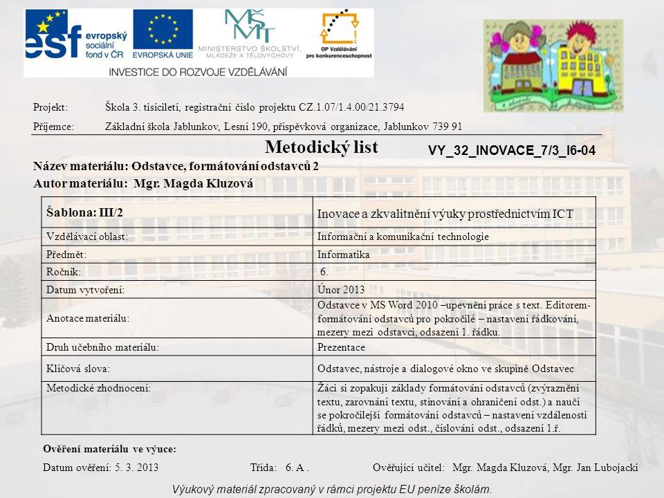 Šablona: III/2 Inovace a zkvalitnění výuky prostřednictvím ICT Vzdělávací oblast:Informační a komunikační technologie Předmět:Informatika Ročník: 6. D
