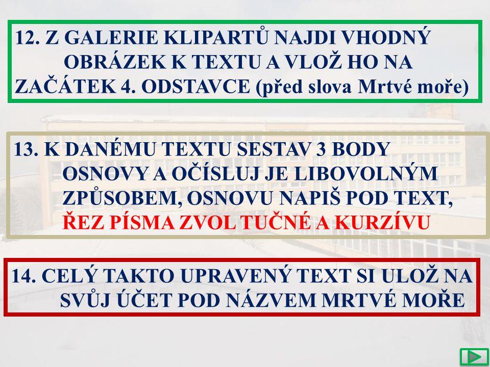 12. Z GALERIE KLIPARTŮ NAJDI VHODNÝ OBRÁZEK K TEXTU A VLOŽ HO NA ZAČÁTEK 4.