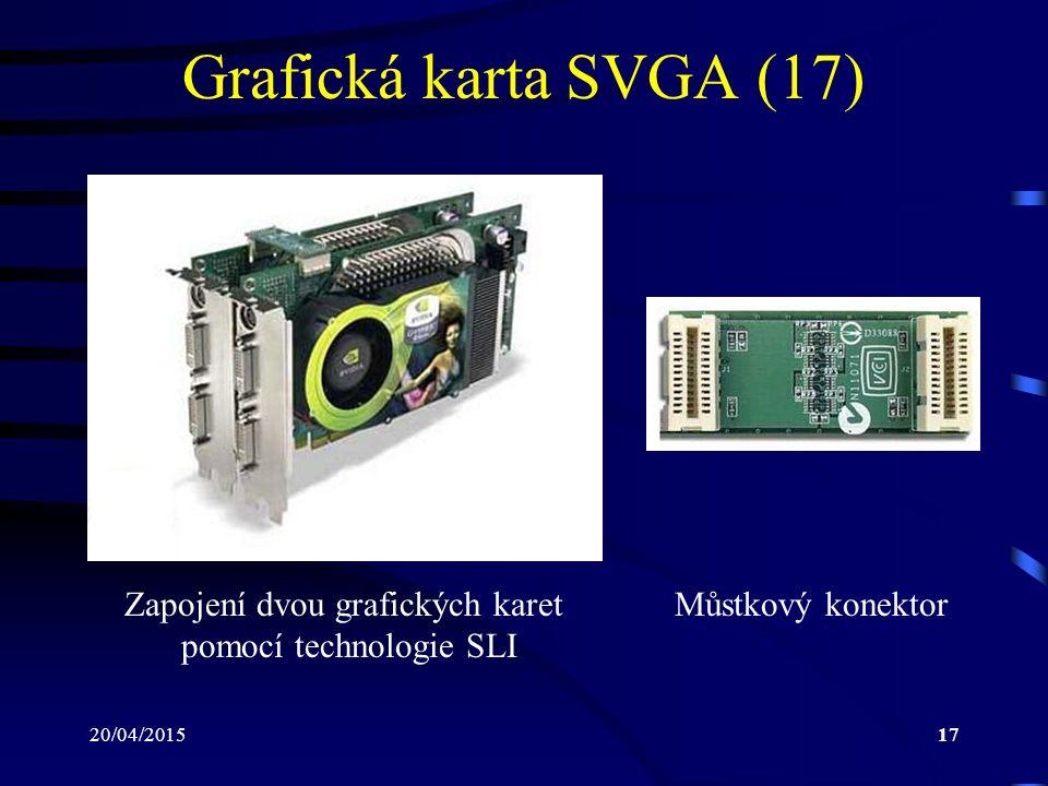 20/04/201517 Grafická karta SVGA (17) Zapojení dvou grafických karet pomocí technologie SLI Můstkový konektor