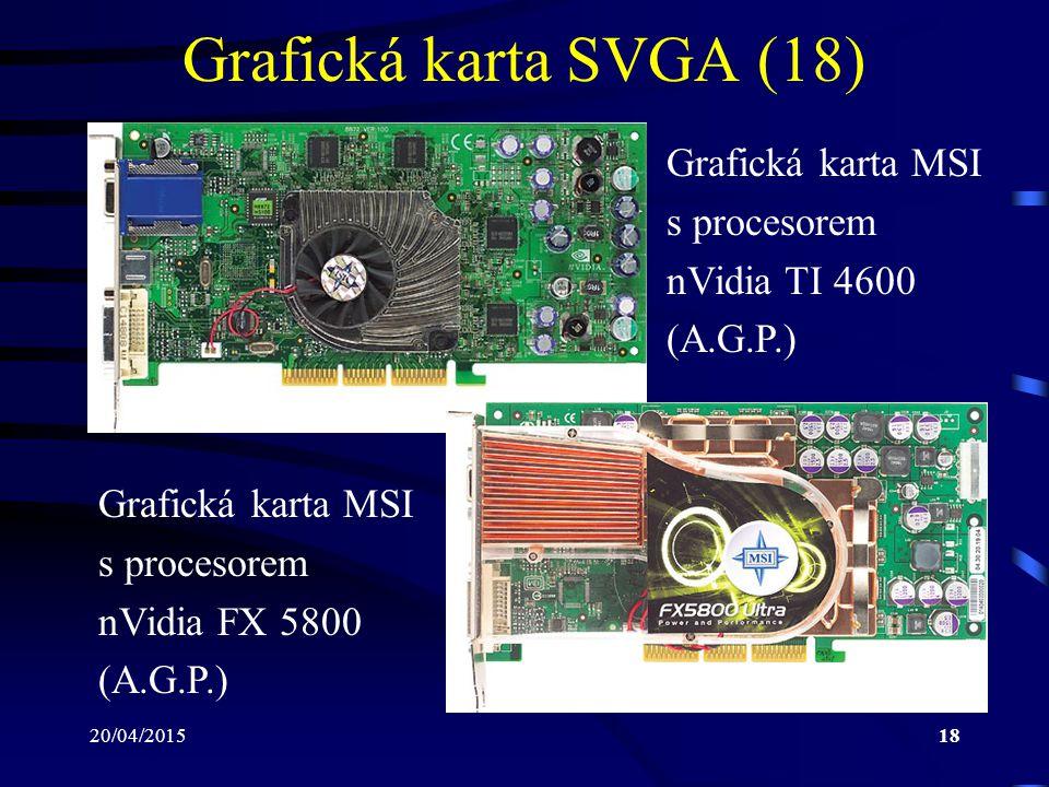 20/04/201518 Grafická karta SVGA (18) Grafická karta MSI s procesorem nVidia TI 4600 (A.G.P.) Grafická karta MSI s procesorem nVidia FX 5800 (A.G.P.)