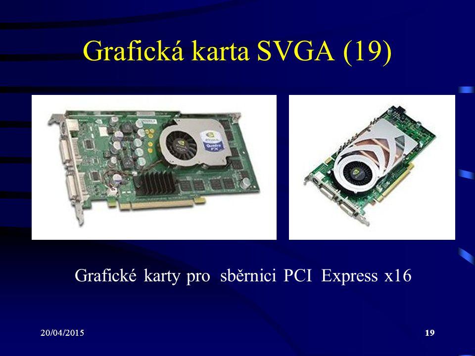 20/04/201519 Grafická karta SVGA (19) Grafické karty pro sběrnici PCI Express x16