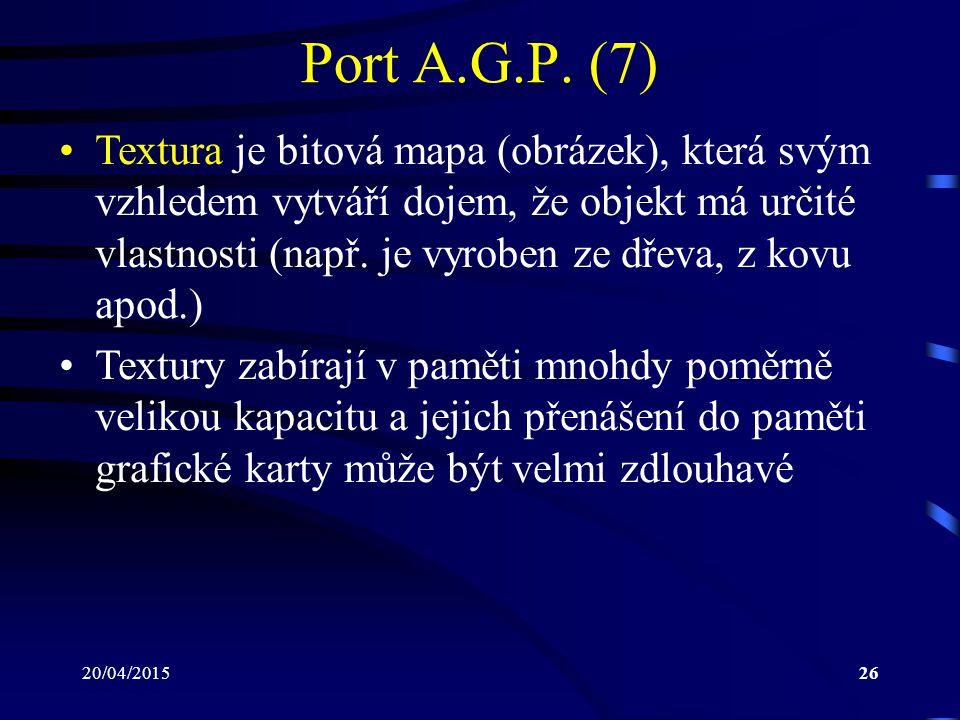 20/04/201526 Port A.G.P. (7) Textura je bitová mapa (obrázek), která svým vzhledem vytváří dojem, že objekt má určité vlastnosti (např. je vyroben ze