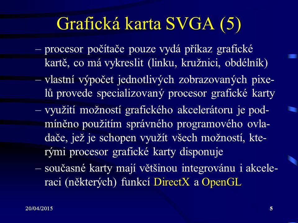 20/04/20155 Grafická karta SVGA (5) –procesor počítače pouze vydá příkaz grafické kartě, co má vykreslit (linku, kružnici, obdélník) –vlastní výpočet