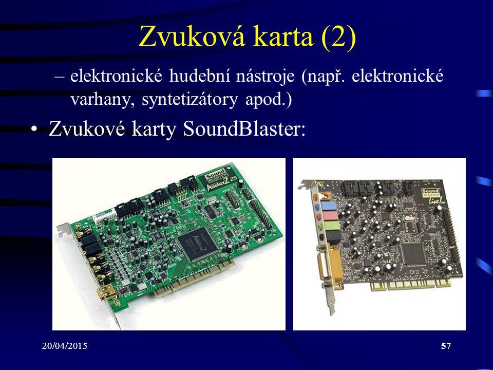 20/04/201557 Zvuková karta (2) –elektronické hudební nástroje (např. elektronické varhany, syntetizátory apod.) Zvukové karty SoundBlaster:
