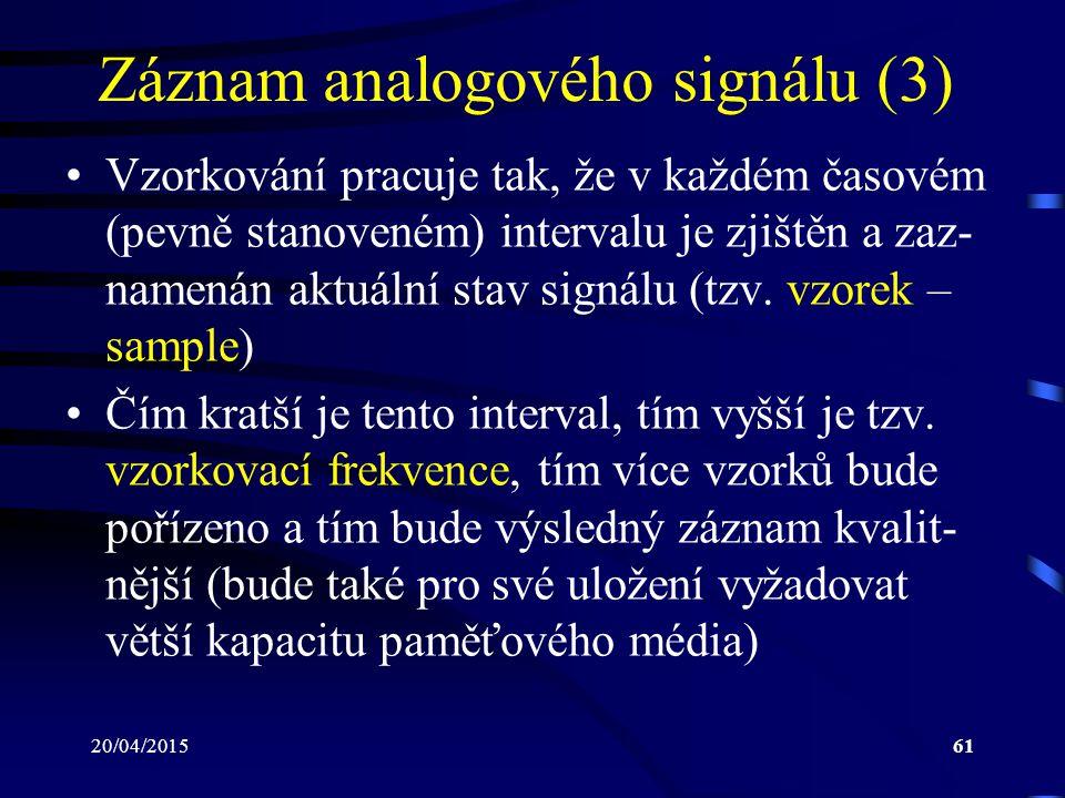 20/04/201561 Záznam analogového signálu (3) Vzorkování pracuje tak, že v každém časovém (pevně stanoveném) intervalu je zjištěn a zaz- namenán aktuáln