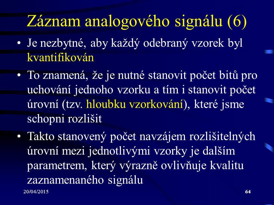 20/04/201564 Záznam analogového signálu (6) Je nezbytné, aby každý odebraný vzorek byl kvantifikován To znamená, že je nutné stanovit počet bitů pro u