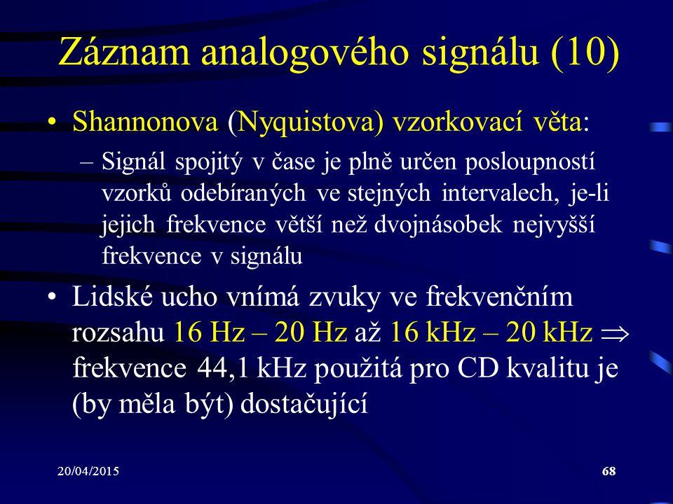 20/04/201568 Záznam analogového signálu (10) Shannonova (Nyquistova) vzorkovací věta: –Signál spojitý v čase je plně určen posloupností vzorků odebíra
