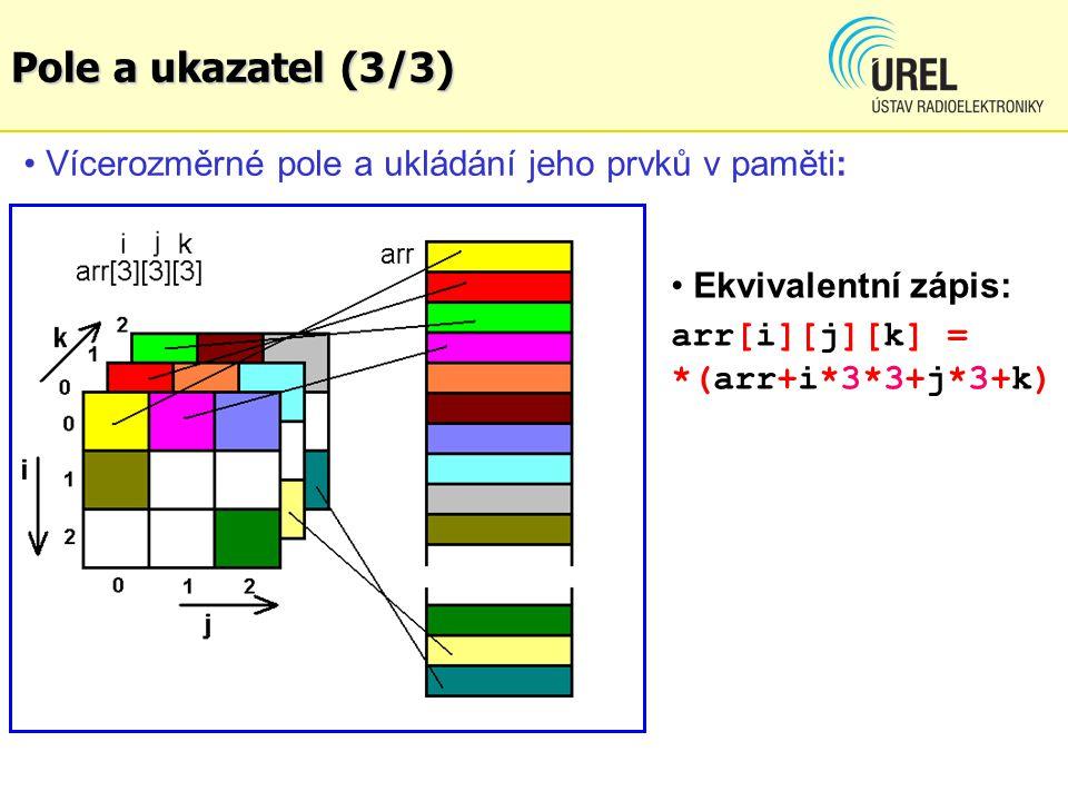 Vícerozměrné pole a ukládání jeho prvků v paměti: Ekvivalentní zápis: arr[i][j][k] = *(arr+i*3*3+j*3+k) Pole a ukazatel (3/3)
