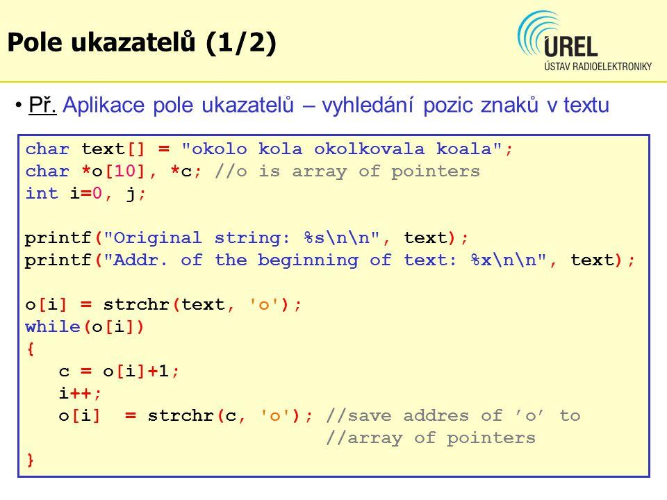 Pole ukazatelů (1/2) Př. Aplikace pole ukazatelů – vyhledání pozic znaků v textu char text[] =
