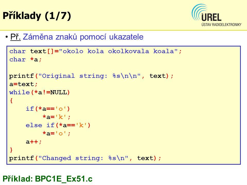 Příklady (1/7) Př. Záměna znaků pomocí ukazatele char text[]=