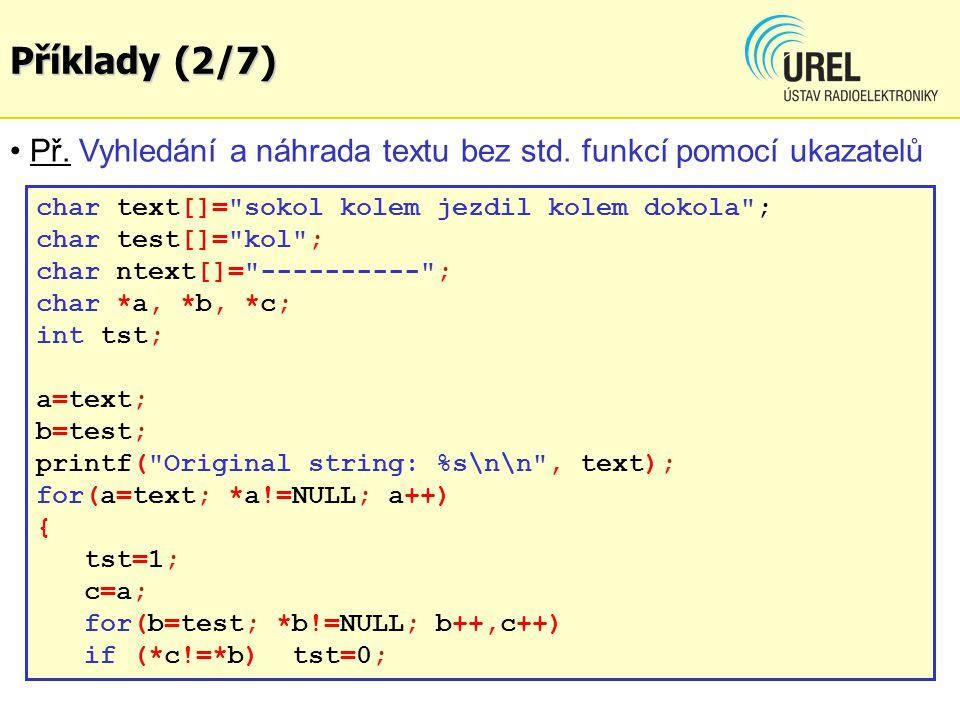 Příklady (2/7) Př. Vyhledání a náhrada textu bez std. funkcí pomocí ukazatelů char text[]=