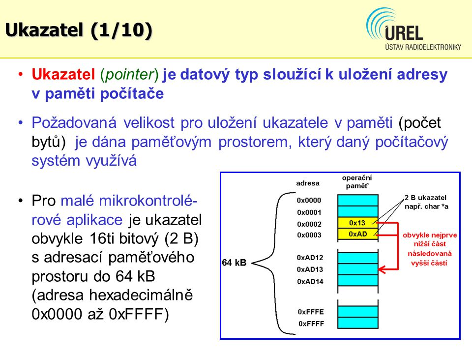 Ukazatel (1/10) Ukazatel (pointer) je datový typ sloužící k uložení adresy v paměti počítače Požadovaná velikost pro uložení ukazatele v paměti (počet