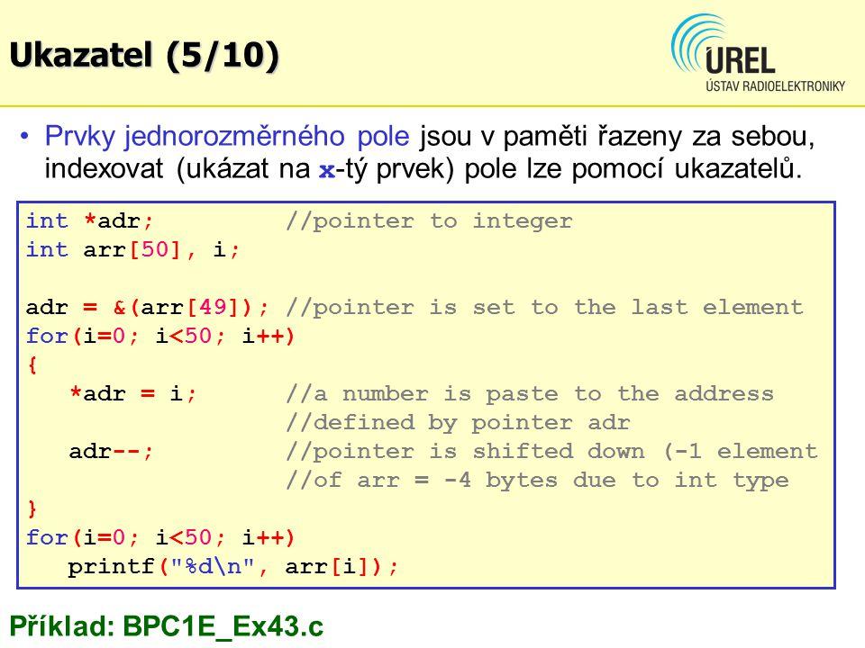 Prvky jednorozměrného pole jsou v paměti řazeny za sebou, indexovat (ukázat na x -tý prvek) pole lze pomocí ukazatelů. int *adr; //pointer to integer