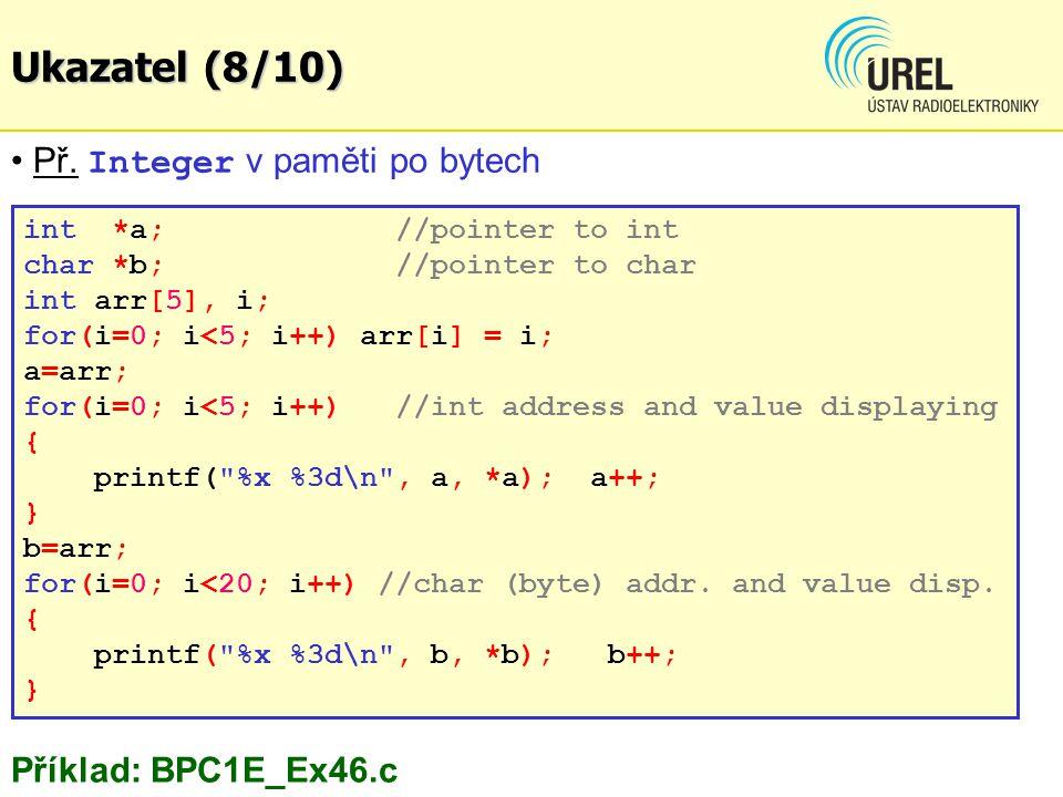 Př. Integer v paměti po bytech int *a; //pointer to int char *b; //pointer to char int arr[5], i; for(i=0; i<5; i++) arr[i] = i; a=arr; for(i=0; i<5;