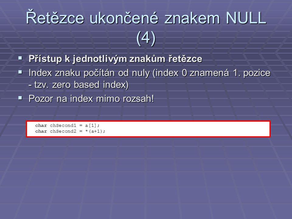 Řetězce ukončené znakem NULL (4)  Přístup k jednotlivým znakům řetězce  Index znaku počítán od nuly (index 0 znamená 1.