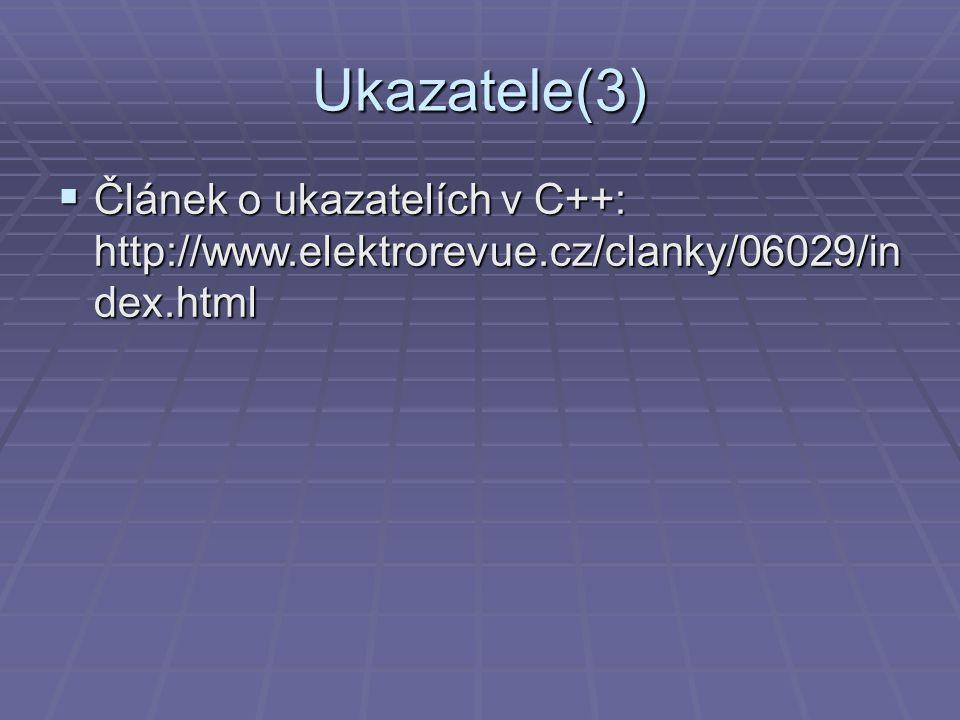Ukazatele(3)  Článek o ukazatelích v C++: http://www.elektrorevue.cz/clanky/06029/in dex.html