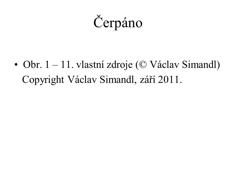 Čerpáno Obr. 1 – 11. vlastní zdroje (© Václav Simandl) Copyright Václav Simandl, září 2011.