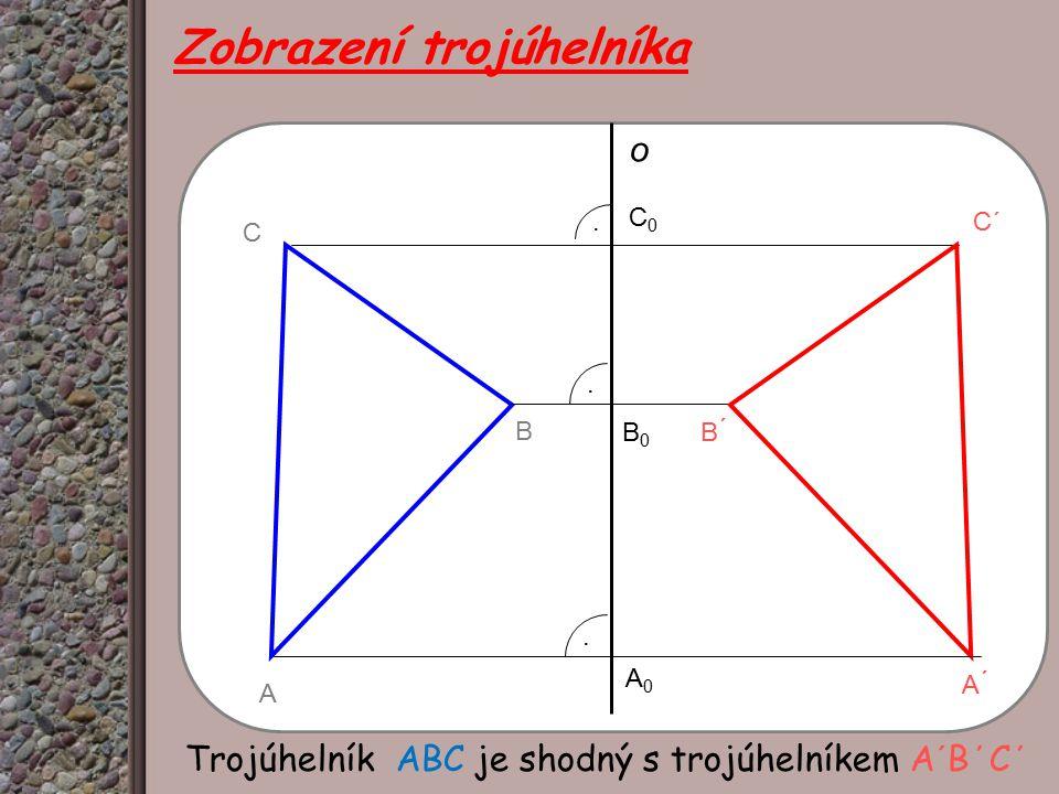 Zobrazení trojúhelníka..A B C o C0C0 B0B0 C´ B ́ A ́.