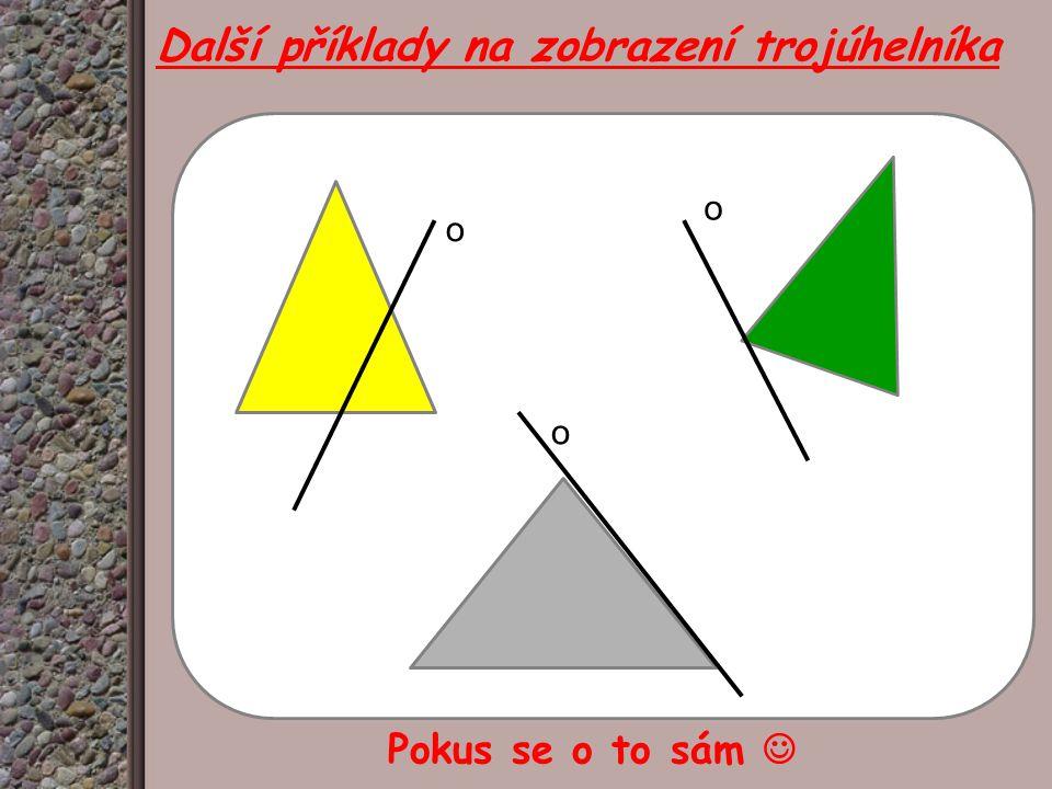 o o o Další příklady na zobrazení trojúhelníka Pokus se o to sám