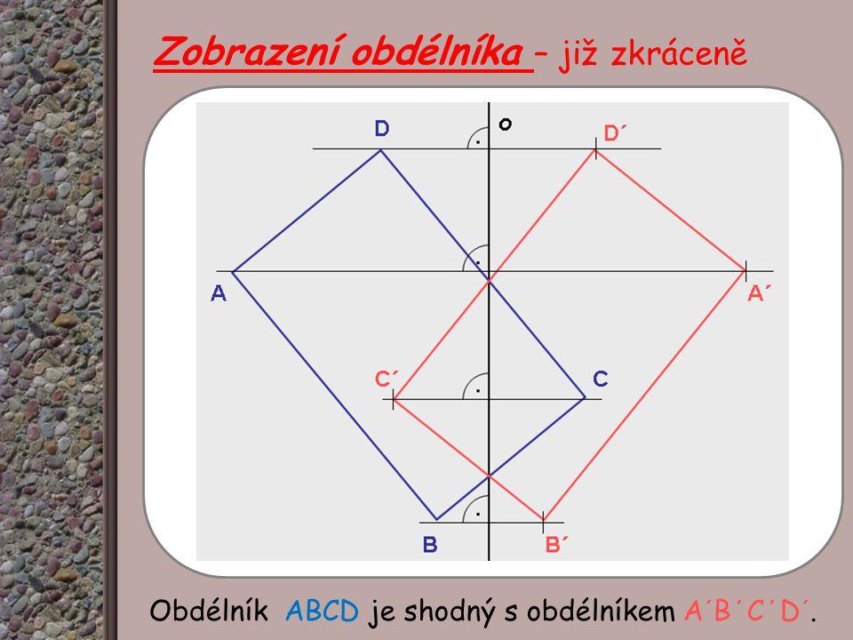 Zobrazení obdélníka – již zkráceně Obdélník ABCD je shodný s obdélníkem A´B΄C΄D´.