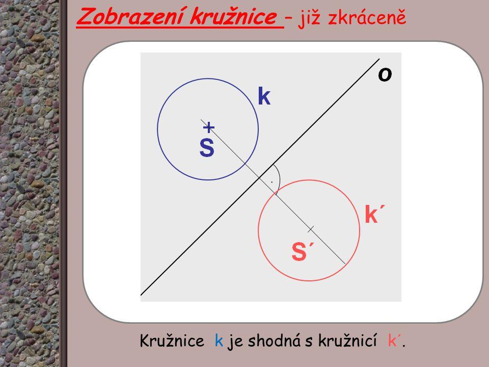 Kružnice k je shodná s kružnicí k´. Zobrazení kružnice – již zkráceně