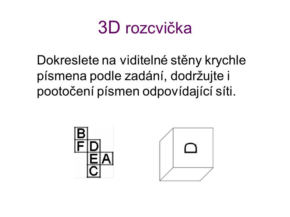 3D rozcvička Dokreslete na viditelné stěny krychle písmena podle zadání, dodržujte i pootočení písmen odpovídající síti.