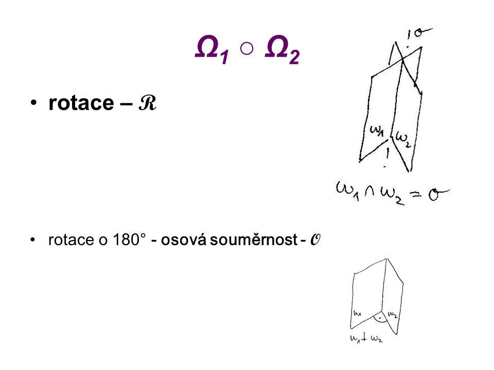 Ω1 ○ Ω2Ω1 ○ Ω2 rotace – R rotace o 180° - osová souměrnost - O