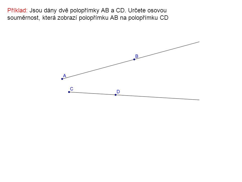 Příklad: Jsou dány dvě polopřímky AB a CD. Určete osovou souměrnost, která zobrazí polopřímku AB na polopřímku CD