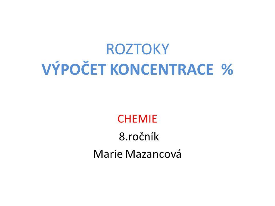 ROZTOKY VÝPOČET KONCENTRACE % CHEMIE 8.ročník Marie Mazancová
