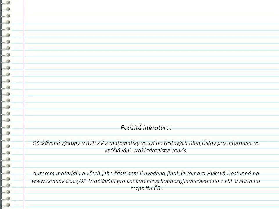 Použitá literatura: Očekávané výstupy v RVP ZV z matematiky ve světle testových úloh,Ústav pro informace ve vzdělávání, Nakladatelství Tauris.