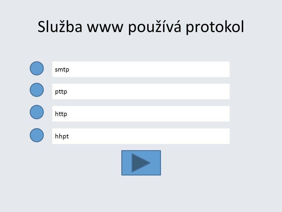 Služba www používá protokol smtp pttp http hhpt