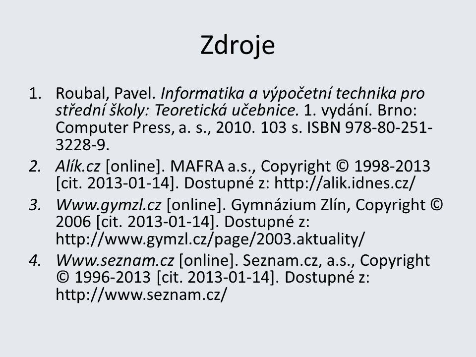 Zdroje 1.Roubal, Pavel. Informatika a výpočetní technika pro střední školy: Teoretická učebnice.