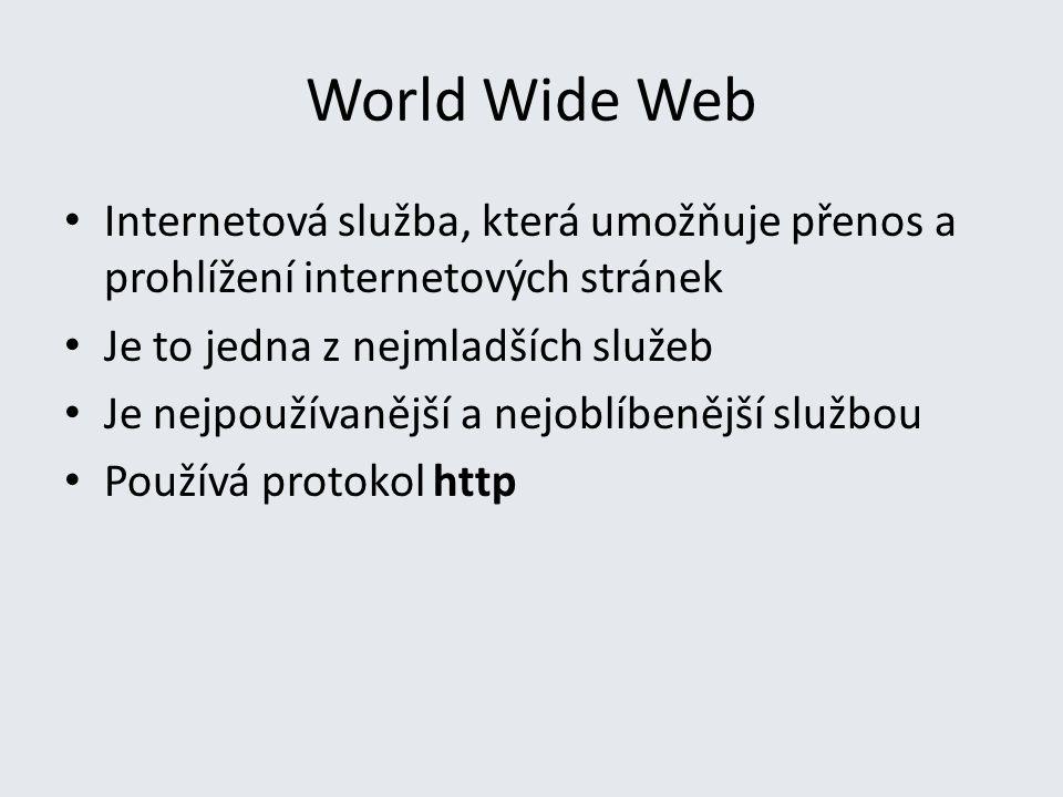 World Wide Web Internetová služba, která umožňuje přenos a prohlížení internetových stránek Je to jedna z nejmladších služeb Je nejpoužívanější a nejoblíbenější službou Používá protokol http
