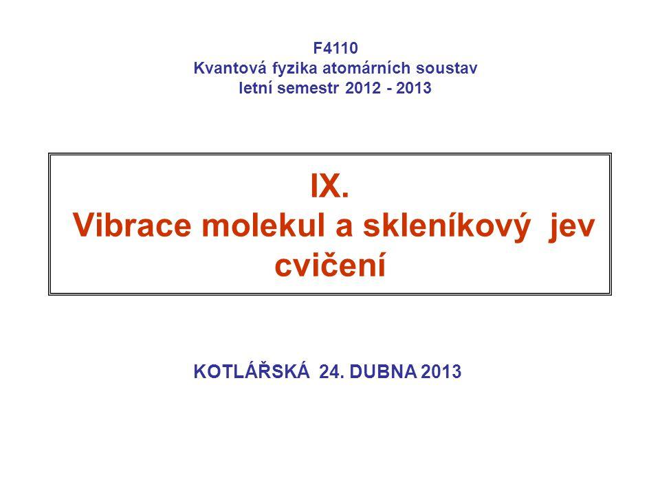 IX. Vibrace molekul a skleníkový jev cvičení KOTLÁŘSKÁ 24. DUBNA 2013 F4110 Kvantová fyzika atomárních soustav letní semestr 2012 - 2013
