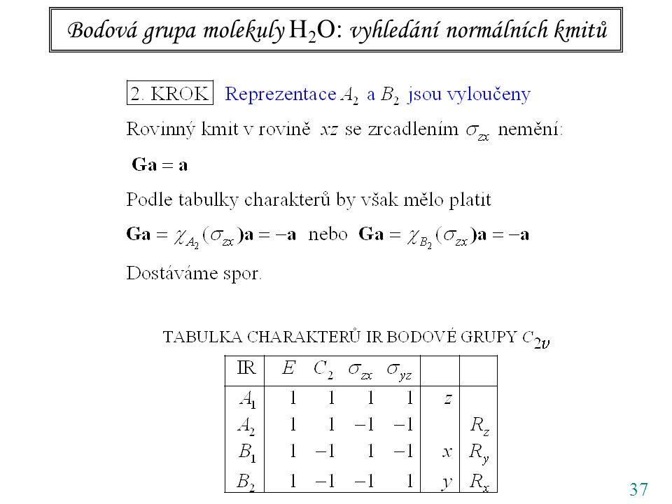 37 Bodová grupa molekuly H 2 O: vyhledání normálních kmitů