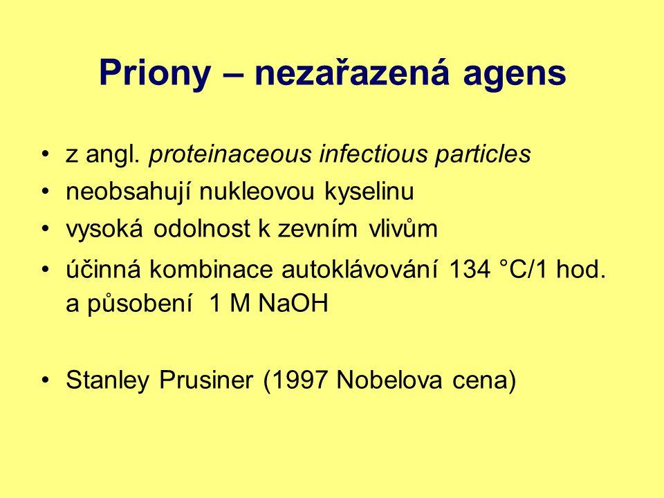 Priony – nezařazená agens z angl. proteinaceous infectious particles neobsahují nukleovou kyselinu vysoká odolnost k zevním vlivům účinná kombinace au