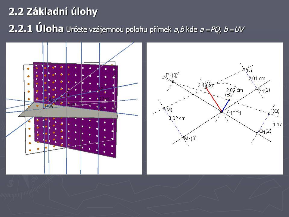 2.2 Základní úlohy 2.2.1 Úloha Určete vzájemnou polohu přímek a,b kde a  PQ, b  UV