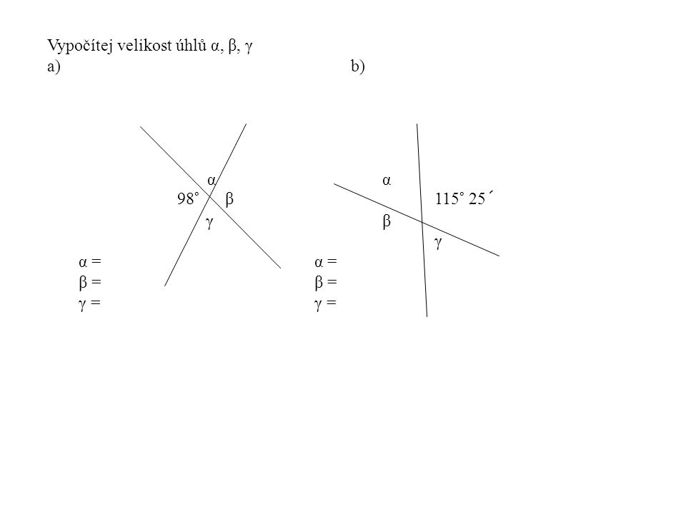 Vypočítej velikost úhlů α, β, γ a)b) αα 98° β 115° 25´ γβ γα =β =γ =